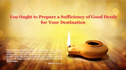 You Ought to Prepare a Sufficiency of Good Deeds for Your Destination
