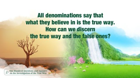 All denominations say that what they believe in is the true way. How can we discern the true way and the false ones?