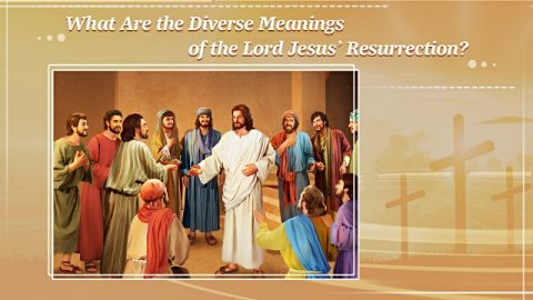 What Are the Diverse Meanings of the Lord Jesus' Resurrection?