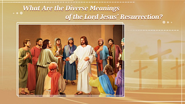 Diverse Meanings of the Lord Jesus' Resurrection