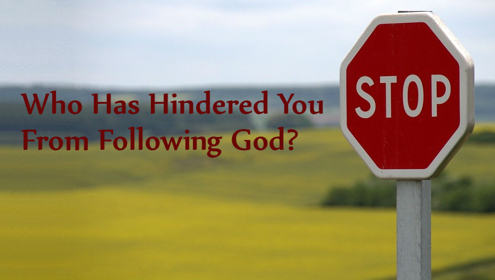 Who Has Hindered You From Following God?