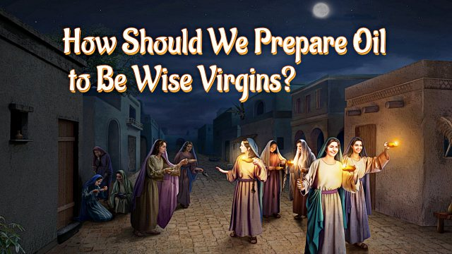 How Should We Prepare Oil to Be Wise Virgins