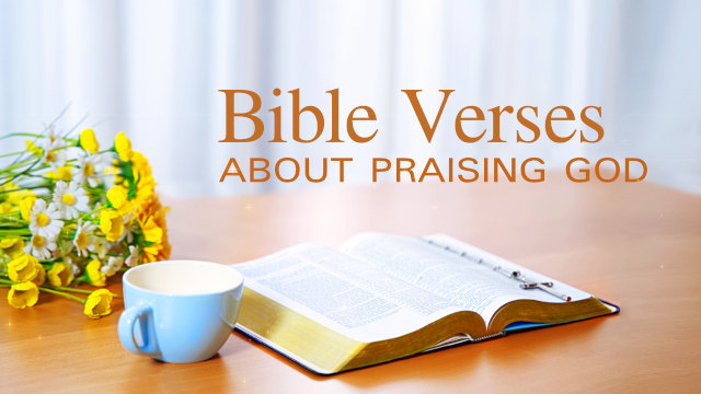 Bible Verses About Praising God - God is Beauty and Goodness