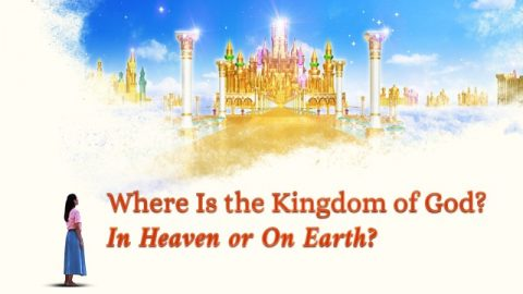 Where Is the Kingdom of God In Heaven or On Earth