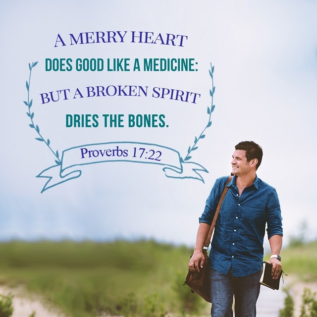 A merry heart does good like a medicine,Proverbs 17-22