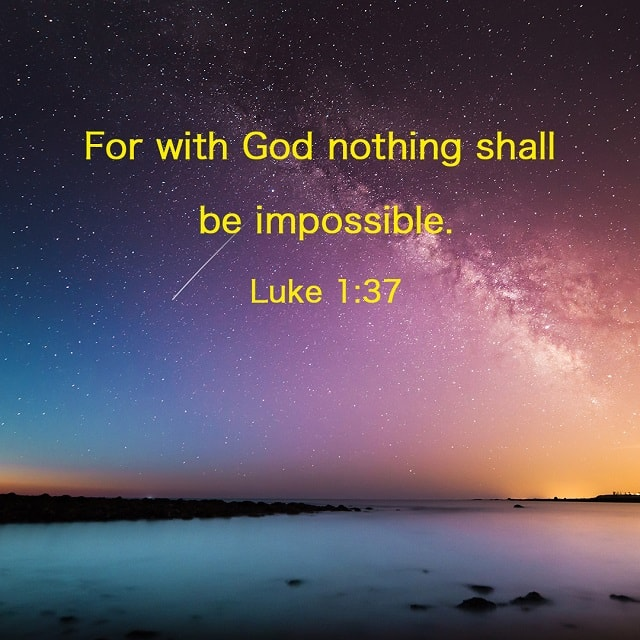 For with God nothing shall be impossible- Luke 1-37