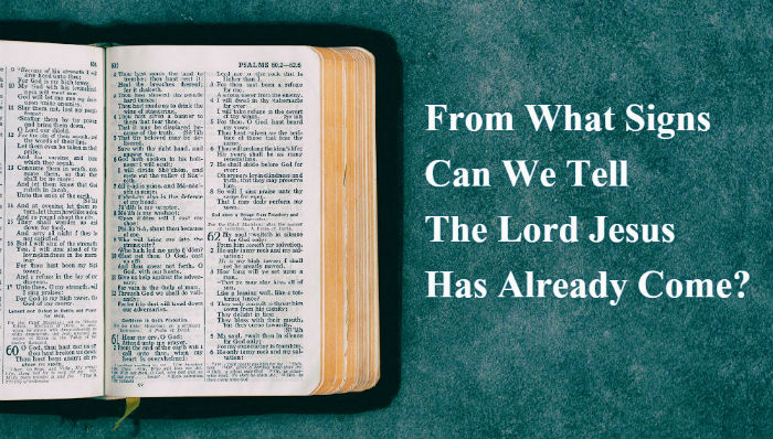 From What Signs Can We Tell The Lord Jesus Has Already Come?