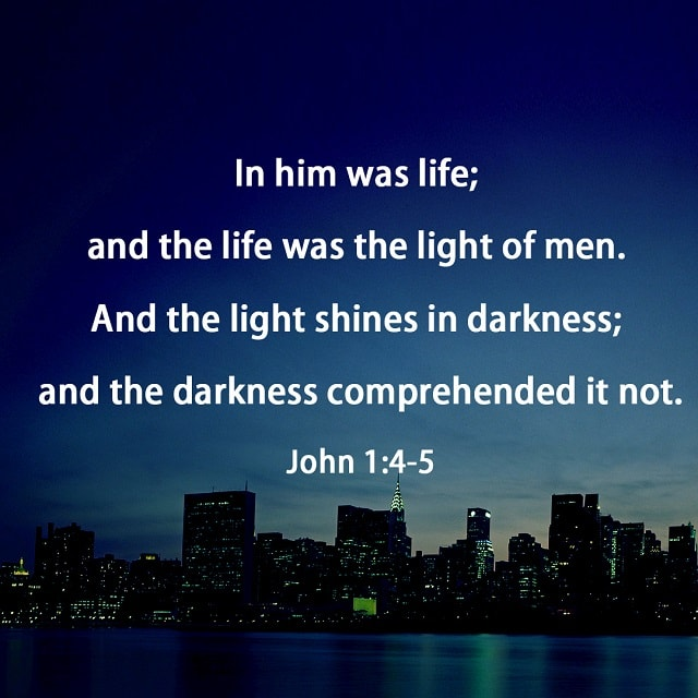 John 1-4 In him was life; and the life was the light of men