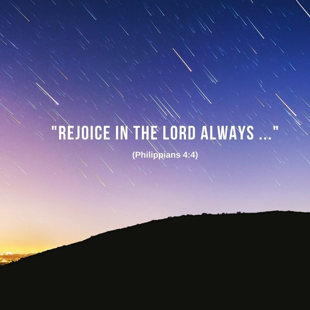 Philippians 4 - Rejoice in the Lord always and again I say, Rejoice