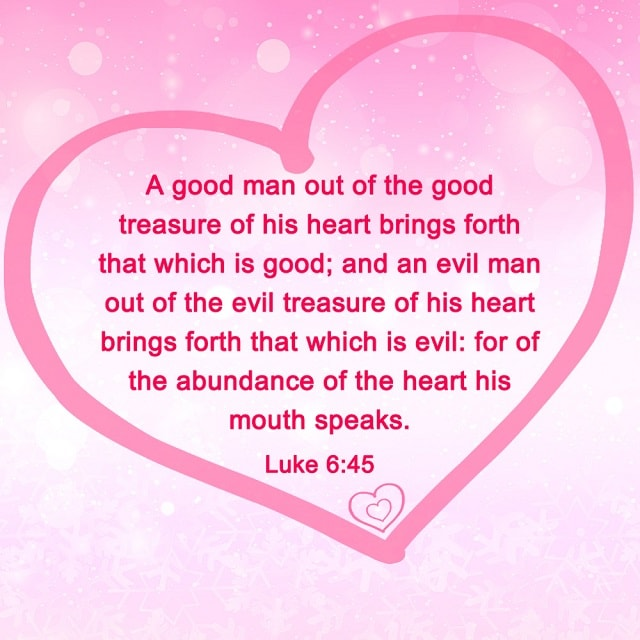 A good man out of the good treasure - Luke 6-45
