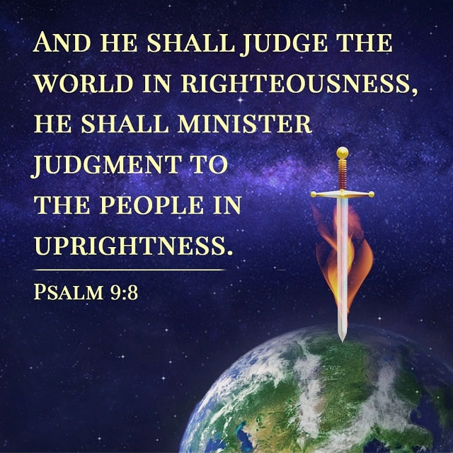 And he shall judge the world in righteousness - Psalm 9-8