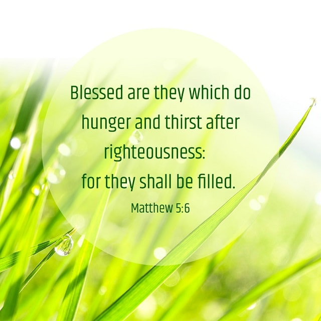 Blessed are they which do hunger and thirst - Matthew 5-6