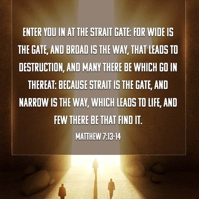 Enter you in at the strait gate - Matthew7