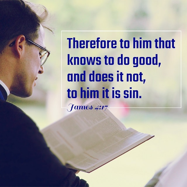 To Him Who Knows To Do Good And Does Not Do It - James 4-17