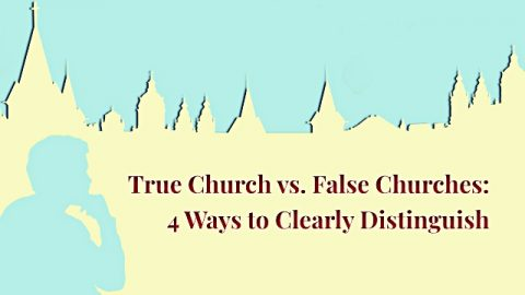 True Church vs. False Churches: 4 Ways to Clearly Distinguish