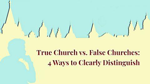 True Church vs. False Churches: 4 Ways to Clearly Distinguish