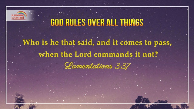 Lamentations 3:37 - Who is he that said, and it comes to pass, when the Lord commands it not?