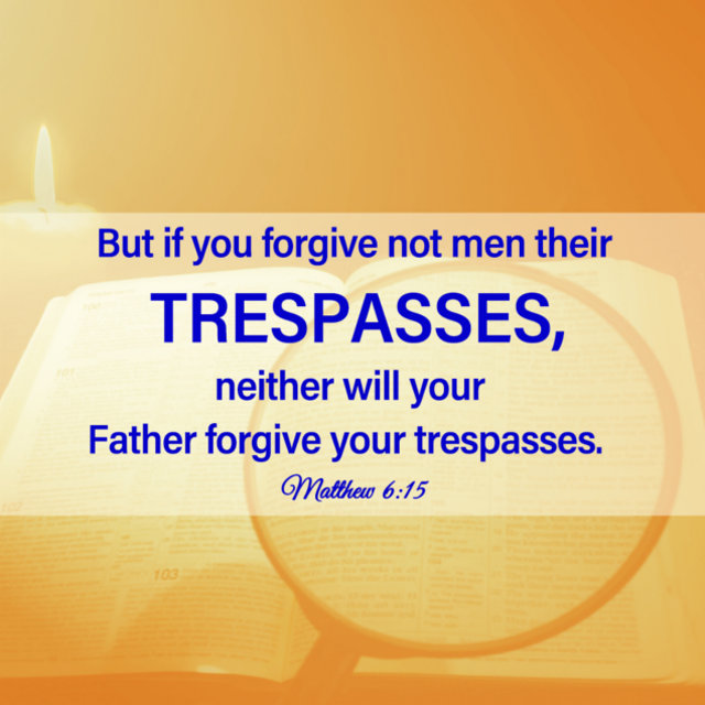 But if you forgive not men their trespasses