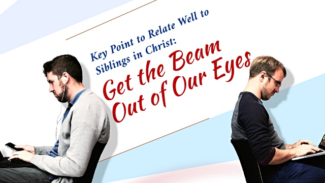 Get the Beam Out of Our Eyes
