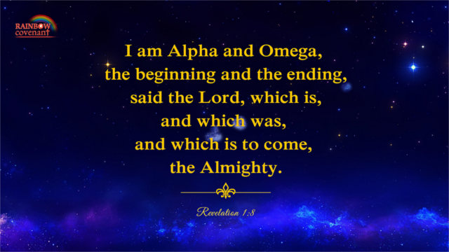 Revelation 1:8 - I am Alpha and Omega, the beginning and the ending, said the Lord, which is, and which was, and which is to come, the Almighty.