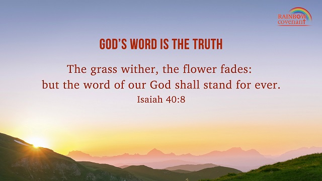 Isaiah 40:8 - The grass wither, the flower fades: but the word of our God shall stand for ever.