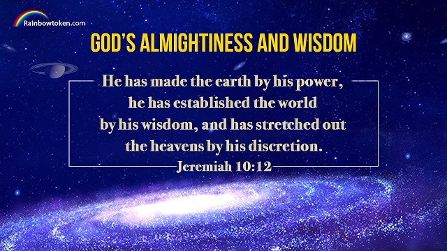 Jeremiah 10:12 - He has made the earth by his power, he has established the world by his wisdom, and has stretched out the heavens by his discretion.