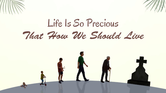 Life Is So Precious That How We Should Live