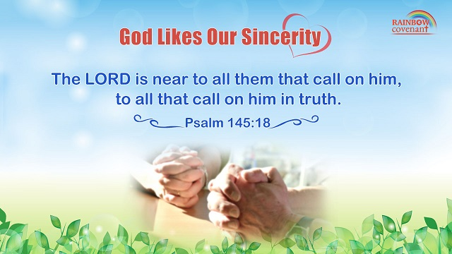 Psalm 145:18 - The LORD is near to all them that call on him, to all that call on him in truth.