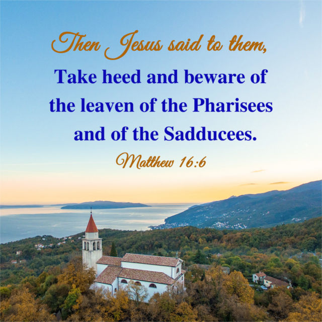 Pharisees and of the Sadducees — Matthew 16:6