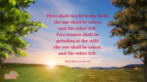 Then Shall Two be In the Field — Matthew 24:40-41