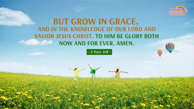 Grow in Grace, and in the Knowledge of Our Lord — 2 Peter 3:18
