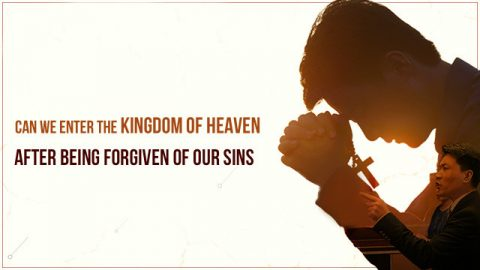 Can We Enter the Kingdom of Heaven After We Receive Forgiveness of Sins