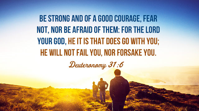 Deuteronomy 31:6 – Be Strong and of a Good Courage