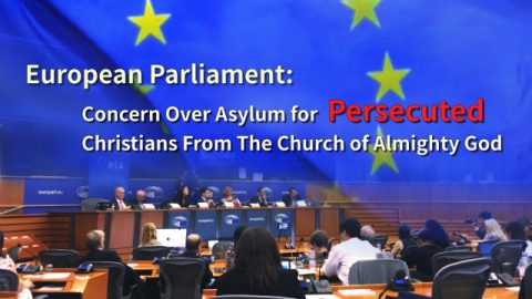 European Parliament Concern Over Asylum for Persecuted Christians From The Church of Almighty God