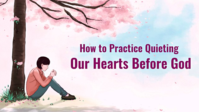 How to Practice Quieting Our Hearts Before God