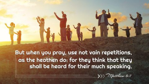 Matthew 6:7 - Pray to God