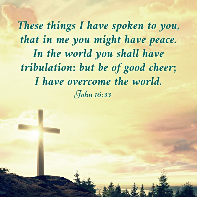 We Experience Tribulation in the World, but Have Peace in Christ — John 16:33