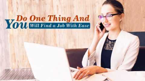 Do One Thing and You Will Find a Job With Ease