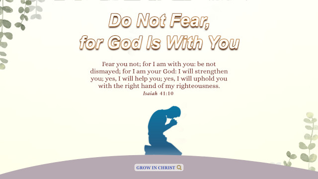 Do Not Fear, for God Is With You - Isaiah 41-10