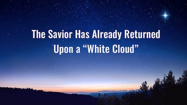The Savior Has Already Returned Upon a 'White Cloud'