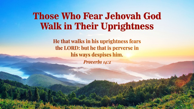 Those Who Fear Jehovah God Walk in Their Uprightness
