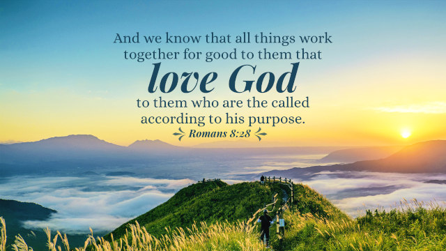 """Image result for """"And we know that all things work together for good to them that love God, to them who are the called according to his purpose."""""""