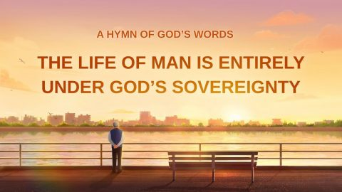 "Worship Song ""The Life of Man Is Entirely Under God's Sovereignty"" (Lyrics)"