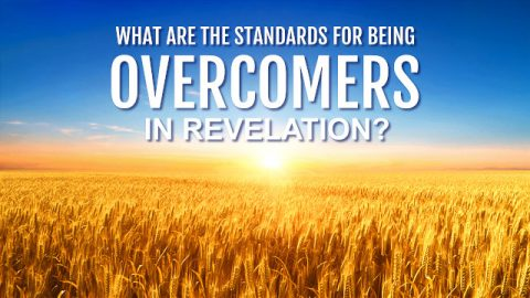 What Are the Standards for Being Overcomers in Revelation?