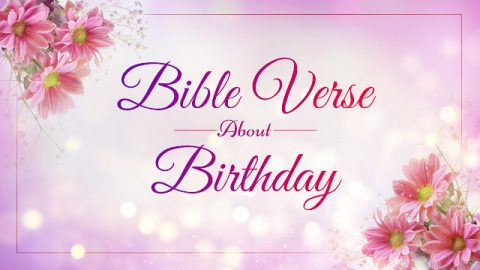 Top 10 Bible Verses for Birthday Blessings – Rejoice and Inspire
