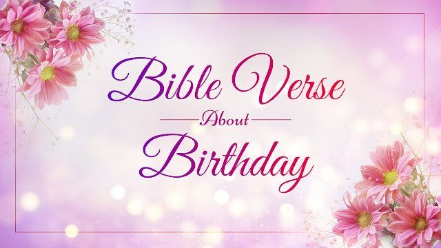 Top 10 Bible Verses About Birthday - Rejoice and Inspire