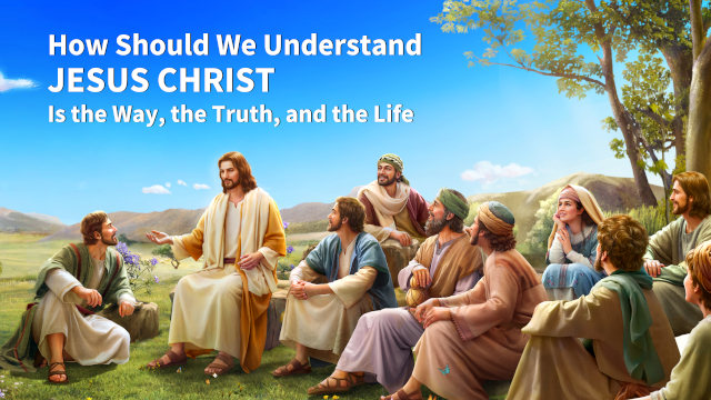 Christ Is the Way, the Truth, and the Life