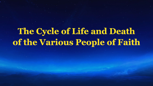 The Cycle of Life and Death of the Various People of Faith